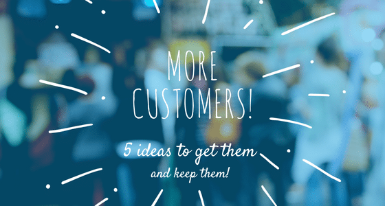 Get new and returning customers with these 5 tips